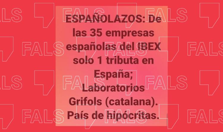 És fals que Grifols sigui l'única de les empreses de l'Ibex 35 que paga impostos a Espanya